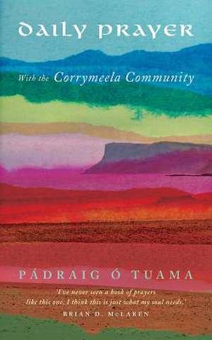 Daily Prayer with the Corrymeela Community de Padraig O Tuama