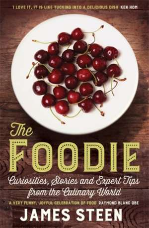 The Foodie: Curiosities, Stories and Expert Tips from the Culinary World de James Steen