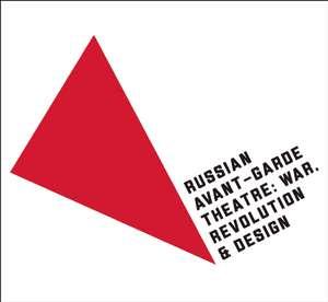 Russian Avant-Garde Theatre: War, Revolution, and Design de John E. Bowlt