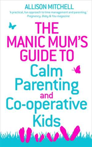 The Manic Mum's Guide to Calm Parenting and Cooperative Kids