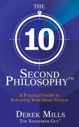 Mills, D: The 10-Second Philosophy (R) de Derek Mills