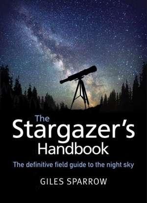 The Stargazer's Handbook de Giles Sparrow