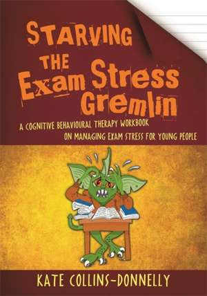 Starving the Exam Stress Gremlin de Kate Collins-Donnelly
