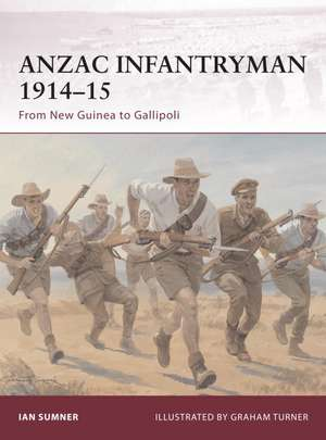ANZAC Infantryman 1914–15: From New Guinea to Gallipoli de Ian Sumner