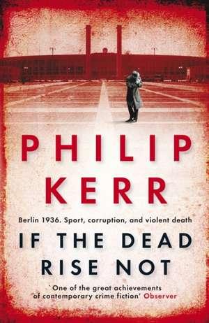 If the Dead Rise Not de Philip Kerr