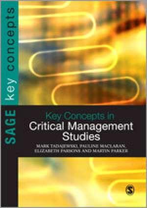 Key Concepts in Critical Management Studies de Mark Tadajewski