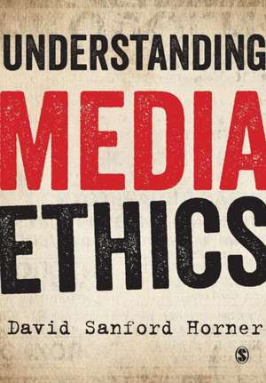 Understanding Media Ethics de David Sanford Horner