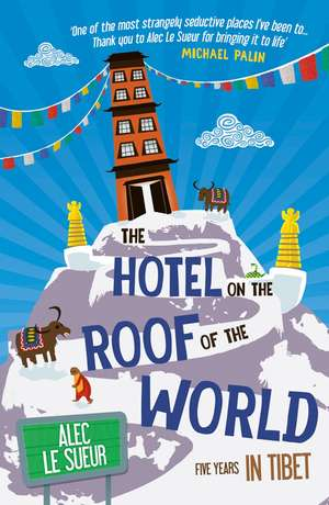 The Hotel on the Roof of the World de Alec Le Sueur