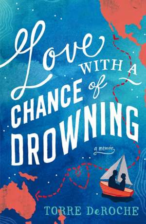 Love with a Chance of Drowning de Torre DeRoche