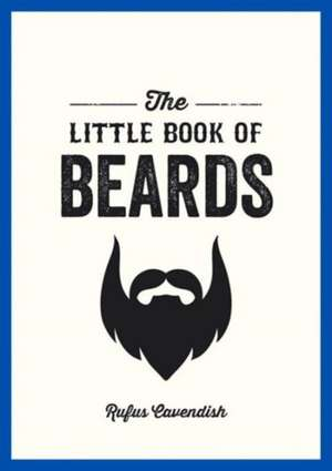 The Little Book of Beards de Rufus Cavendish