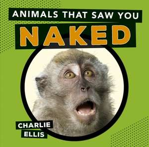 Animals That Saw You Naked de Charlie Ellis