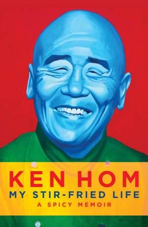 Hom, K: My Stir-fried Life de Ken Hom