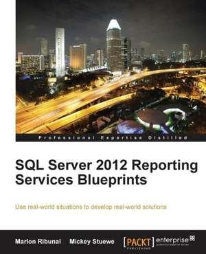 SQL Server 2012 Reporting Services Blueprints de Marlon Ribunal