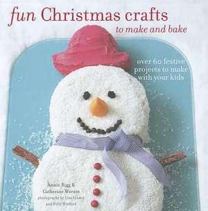 Fun Christmas Crafts to Make and Bake de Catherine Woram