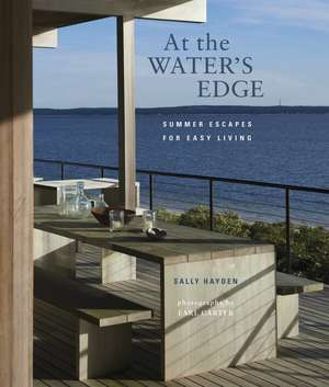 At the Water's Edge: Summer escapes for easy living de Sally Hayden