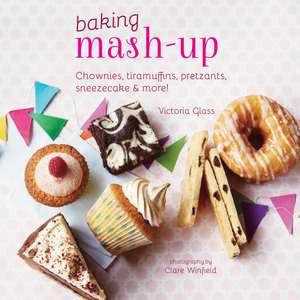 Baking Mash-Up: Chownies, tiramuffins, pretzants, sneesecake and more! de Victoria Glass