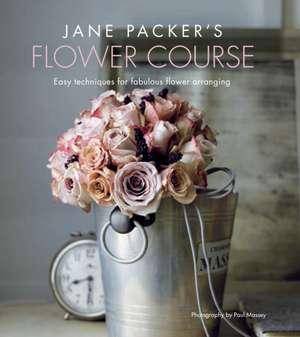 Jane Packer's Flower Course: Easy techniques for fabulous flower arranging de Jane Packer