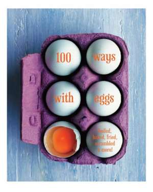 100 Ways with Eggs: Boiled, baked, fried, scrambled and more! de Ryland Peters & Small