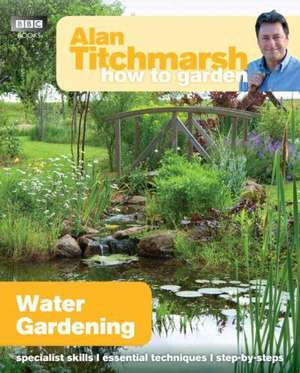 How to Garden:  Water Gardening de Alan Titchmarsh