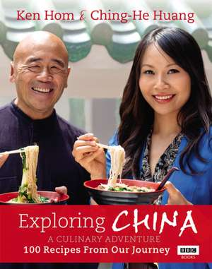 Exploring China:  100 Recipes from Our Journey de Ken Hom