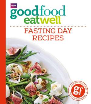 Good Food Eat Well: Fasting Day Recipes