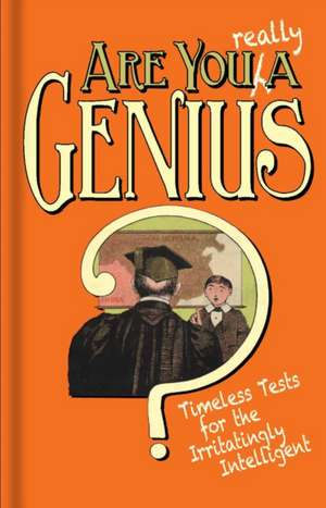 Are You Really a Genius?: Timeless Tests for the Irritatingly Intelligent de Robert A. Streeter