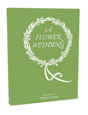 A Flower Wedding:  Fashion in Detail de Walter Crane