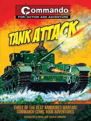 Tank Attack:  Three of the Best Armoured Warfare Commando Comic Book Adventures de Calum Laird