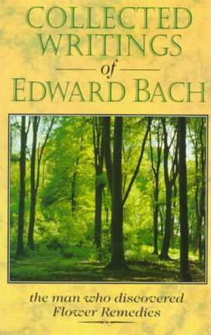 Collected Writings of Edward Bach de Edward Bach