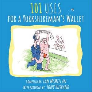 101 Uses for a Yorkshireman's Wallet de Ian McMillan