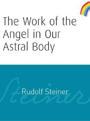 The Work of the Angel in Our Astral Body de Rudolf Steiner