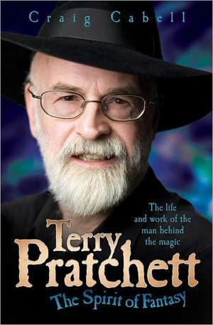 Terry Pratchett:  The Life and Work of the Man Behind the Magic de Craig Cabell