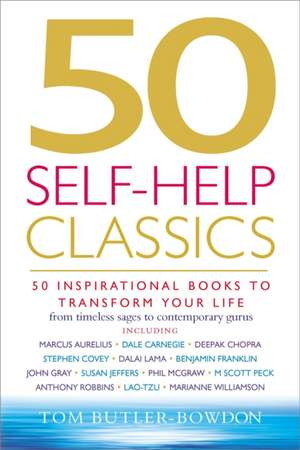 50 Self-Help Classics: 50 Inspirational Books to Transform Your Life from Timeless Sages to Contemporary Gurus de Tom Butler Bowdon