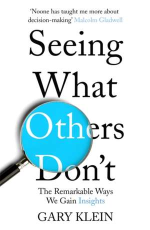 Seeing What Others Don't de Gary Klein