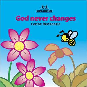 God Never Changes Board Book de Carine Mackenzie