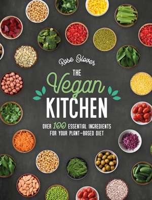 The Vegan Kitchen: Over 100 Essential Ingredients for Your Plant-Based Diet de Rose Glover