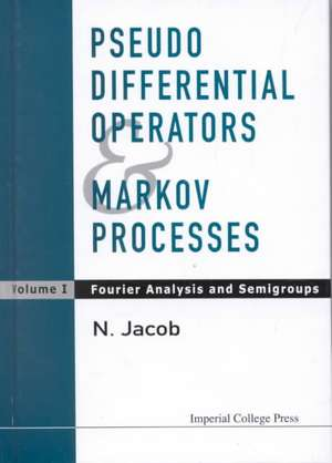 Pseudo Differential Operators & Markov Processes:  Fourier Analysis and Semigroups de N. Jacob