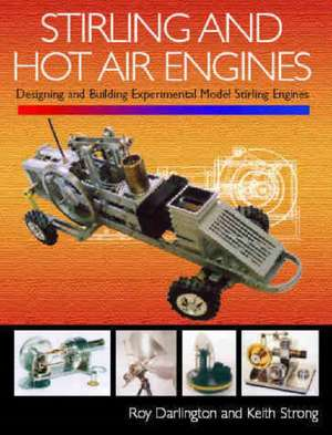 Stirling and Hot Air Engines:  Designing and Building Experimental Model Stirling Engines de Roy Darlington