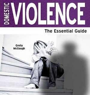 Domestic Violence - The Essential Guide de Greta McGough