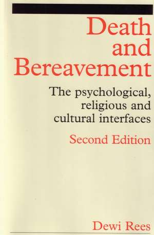 Death and Bereavement: Psychological, Religious and Cultural Interfaces de Dewi Rees
