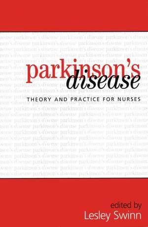 Parkinson′s Disease: Theory and Practice for Nurses de Lesley Swinn