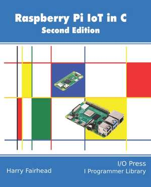 Raspberry Pi IoT In C de Harry Fairhead