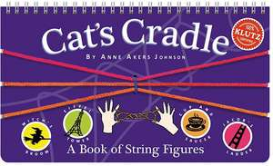 Cat's Cradle:  A Book of String Figures [With Three Colored Cords] de Anne Akers Johnson