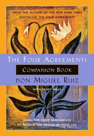 The Four Agreements Companion Book:  Using the Four Agreements to Master the Dream of Your Life de Don Miguel Ruiz