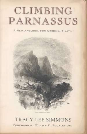 Climbing Parnassus: A New Apologia for Greek and Latin de  Tracy Lee Simmons