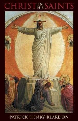 Christ in His Saints de Patrick Henry Reardon