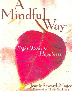A Mindful Way:  Eight Weeks to Happiness de Jeanie Seward-Magee
