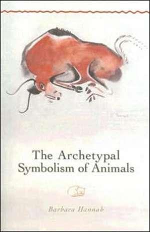 The Archetypal Symbolism of Animals de Barbara Hannah