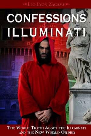 Confessions of an Illuminati, Volume I: The Whole Truth About the Illuminati and the New World Order de Leo Lyon Zagami