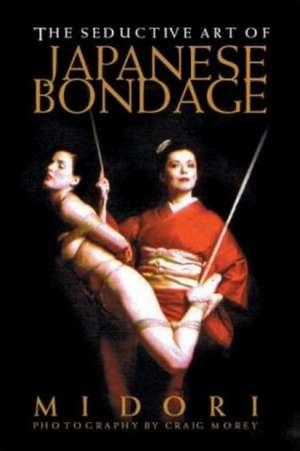 The Seductive Art Of Japanese Bondage de Midori